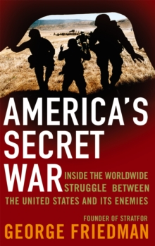 America's Secret War : Inside the Hidden Worldwide Struggle Between the United States and its Enemies, Paperback / softback Book