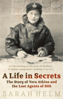 A Life in Secrets : Vera Atkins and the Lost Agents of SOE, Paperback Book