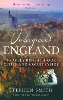 Underground England : Travels Beneath Our Cities and Country, Paperback / softback Book