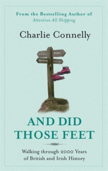 And Did Those Feet : Walking Through 2000 Years of British and Irish History, Paperback Book