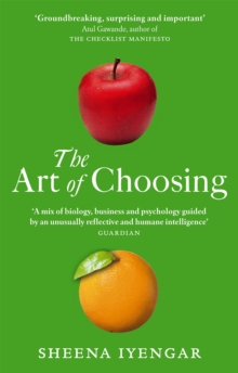 The Art Of Choosing : The Decisions We Make Everyday of our Lives, What They Say About Us and How We Can Improve Them, Paperback / softback Book
