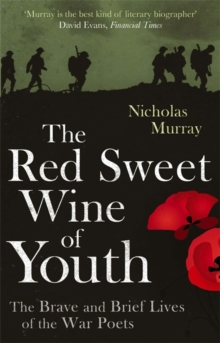 The Red Sweet Wine Of Youth : The Brave and Brief Lives of the War Poets, Paperback / softback Book