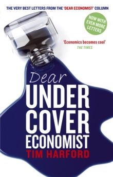 Dear Undercover Economist : The very best letters from the Dear Economist column, Paperback Book