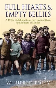 Full Hearts and Empty Bellies : A 1920s Childhood from the Forest of Dean to the Streets of London, Paperback Book