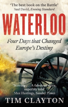 Waterloo : Four Days That Changed Europe's Destiny, Paperback Book