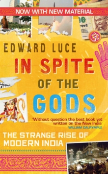 In Spite of the Gods : The Strange Rise of Modern India, Paperback Book