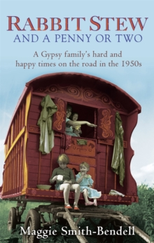 Rabbit Stew and a Penny or Two : A Gypsy Family's Hard and Happy Times on the Road in the 1950s, Paperback Book