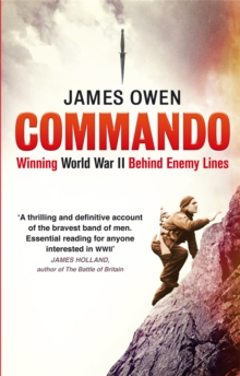 Commando : Winning World War II Behind Enemy Lines, Paperback / softback Book