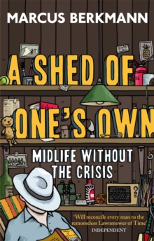 A Shed of One's Own : Midlife without the Crisis, Paperback Book