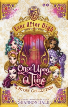 Ever After High: Once Upon A Time : A Short Story Collection, Paperback Book