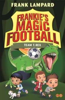 Frankie's Magic Football: Team T. Rex : Book 14, Paperback / softback Book