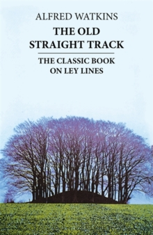 The Old Straight Track : The classic book on ley lines, Paperback / softback Book
