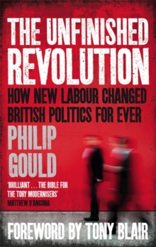 The Unfinished Revolution : How New Labour Changed British Politics Forever, Paperback Book
