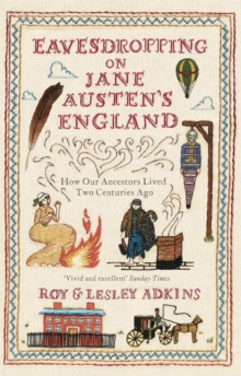 Eavesdropping on Jane Austen's England : How Our Ancestors Lived Two Centuries Ago, Paperback Book