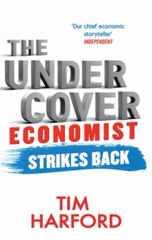 The Undercover Economist Strikes Back : How to Run or Ruin an Economy, Paperback / softback Book