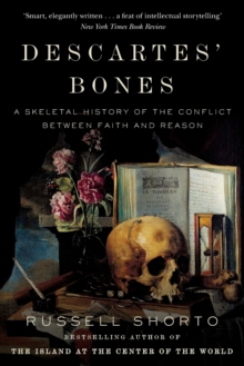 Descartes' Bones : A Skeletal History of the Conflict between Faith and Reason, Paperback / softback Book