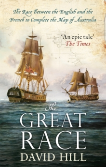 The Great Race : The Race Between the English and the French to Complete the Map of Australia, Paperback Book