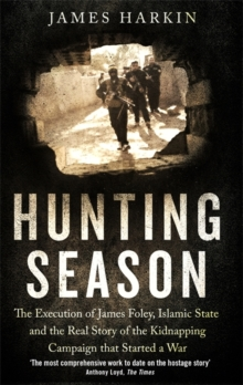 Hunting Season : The Execution of James Foley, Islamic State, and the Real Story of the Kidnapping Campaign that Started a War, Paperback Book