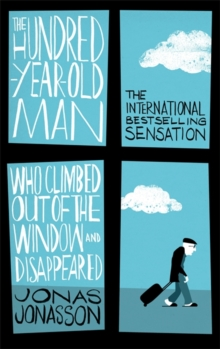The Hundred-Year-Old Man Who Climbed Out of the Window and Disappeared, Paperback / softback Book
