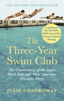 The Three-Year Swim Club : The Untold Story of the Sugar Ditch Kids and Their Quest for Olympic Glory, Paperback Book