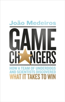 Game Changers : How a Team of Underdogs and Scientists Discovered What it Takes to Win, Paperback / softback Book