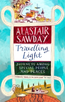 Travelling Light : Journeys Among Special People and Places, Paperback / softback Book