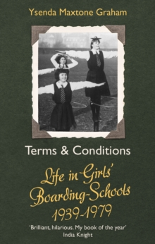 Terms & Conditions : Life in Girls' Boarding Schools, 1939-1979, EPUB eBook