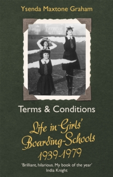 Terms & Conditions : Life in Girls' Boarding Schools, 1939-1979, Paperback / softback Book