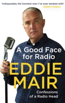 A Good Face for Radio : Confessions of a Radio Head, Paperback / softback Book