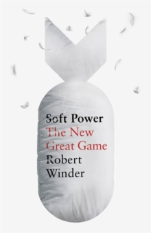Soft Power : The New Great Game, Paperback / softback Book