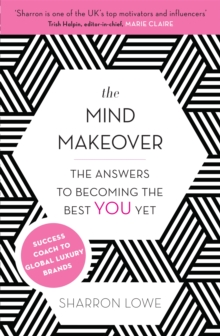 The Mind Makeover : The Answers to Becoming the Best You Yet, Paperback Book