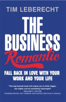 The Business Romantic : Fall back in love with your work and your life, Paperback / softback Book