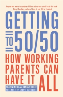 Getting to 50/50 : How working parents can have it all, Paperback / softback Book