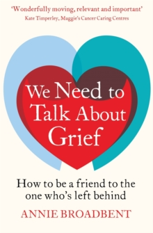 We Need to Talk About Grief : How to be a Friend to the One Who's Left Behind, Paperback Book