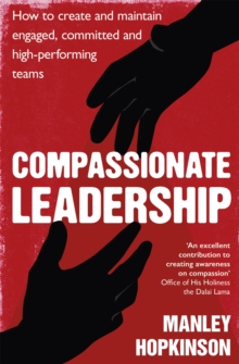 Compassionate Leadership : How to create and maintain engaged, committed and high-performing teams, Paperback / softback Book