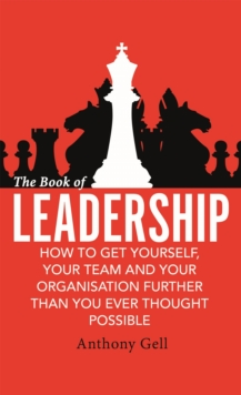 The Book of Leadership : How to Get Yourself, Your Team and Your Organisation Further Than You Ever Thought Possible, Paperback / softback Book