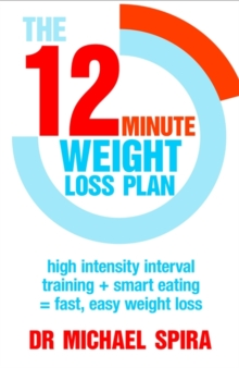 The 12-Minute Weight-Loss Plan : High intensity interval training + smart eating = fast, easy weight loss, Paperback / softback Book
