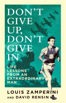 Don't Give Up, Don't Give in : Life Lessons from an Extraordinary Man, Paperback Book