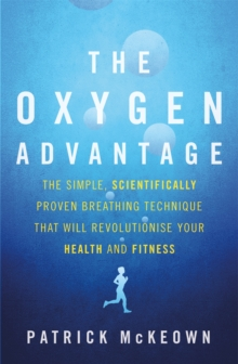 The Oxygen Advantage : The simple, scientifically proven breathing technique that will revolutionise your health and fitness, Paperback / softback Book