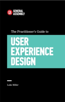 The Practitioner's Guide To User Experience Design, Paperback / softback Book