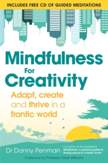 Mindfulness for Creativity : Adapt, create and thrive in a frantic world, Paperback / softback Book