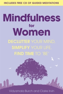 Mindfulness for Women : Declutter your mind, simplify your life, find time to 'be', Paperback / softback Book