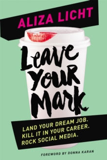 Leave Your Mark : Land your dream job. Kill it in your career. Rock social media., Paperback / softback Book