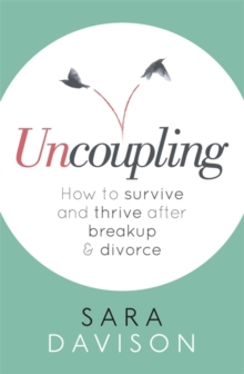 Uncoupling : How to survive and thrive after breakup and divorce, Paperback / softback Book