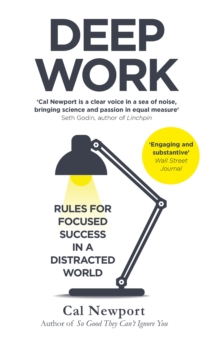 Deep Work : Rules for Focused Success in a Distracted World, Paperback / softback Book