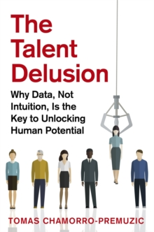 The Talent Delusion : Why Data, Not Intuition, is the Key to Unlocking Human Potential, Paperback Book