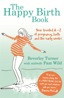 The Happy Birth Book : Your trusted A-Z of pregnancy, birth and the early weeks, Paperback / softback Book