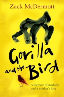 Gorilla and the Bird : A memoir of madness and a mother's love, Paperback Book