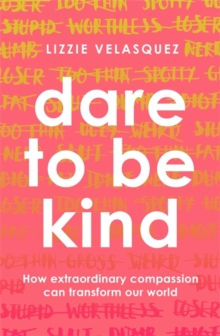 Dare to be Kind : How Extraordinary Compassion Can Transform Our World, Paperback Book