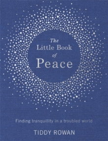 The Little Book of Peace : Finding tranquillity in a troubled world, Hardback Book